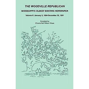 The Woodville Republican Mississippis Oldest Existing Newspaper Volume 6 January 5 1884  December 26 1891 by Wiese & OLevia Neil Wilson