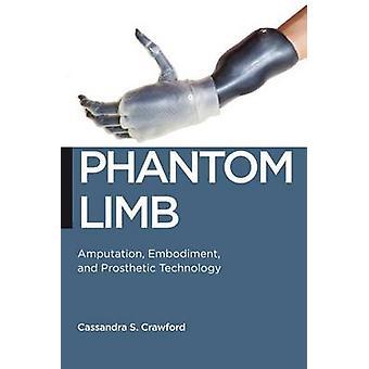 Incarnazione di amputazione di arto fantasma e tecnologia protesica di Crawford & Cassandra S.