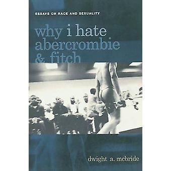 Warum hasse ich Abercrombie Fitch Essays über Rasse und Sexualität von McBride & Dwight