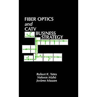 Fiber Optics and CATV Business Strategy by Yates & Robert K.
