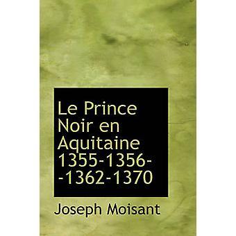 Le Prince Noir en Aquitaine 1355135613621370 by Moisant & Joseph