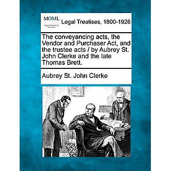 The conveyancing acts the Vendor and Purchaser Act and the trustee acts  by Aubrey St. John Clerke and the late Thomas Brett. by Clerke & Aubrey St. John
