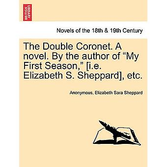 The Double Coronet. a Novel. by the Author of My First Season I.E. Elizabeth S. Sheppard Etc. by Anonymous