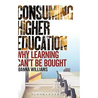 Consuming Higher Education by Williams & Joanna