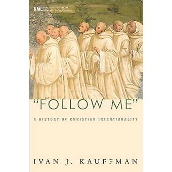 Follow Me A History of Christian Intentionality by Kauffman & Ivan J.