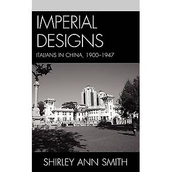 Imperial Designs Italians in China 1900 1947 by Smith & Shirley Ann
