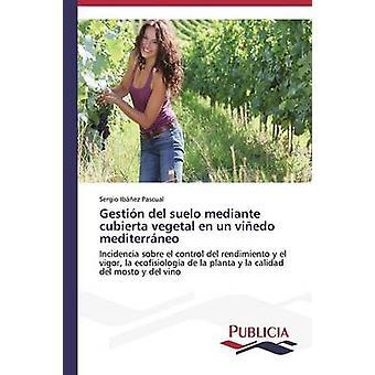 Gestin del suelo mediante cubierta vegetal en un viedo mediterrneo by Ibez Pascual Sergio