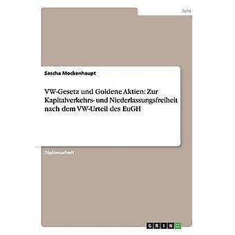 VWGesetz und Goldene Aktien Zur Kapitalverkehrs und Niederlassungsfreiheit nach dem VWUrteil des EuGH af Mockenhaupt & Sascha