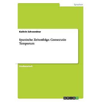 Spanische Zeitenfolge. Consecutio Temporum by Schwendner & Kathrin