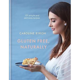Gluten frei - natürlich - 101 einfache und leckere Rezepte von Gluten F