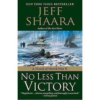 No less than victory - a Novel of World War II by Jeff Shaara - 978034