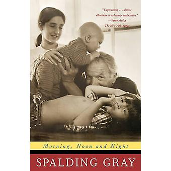 Morning - Noon and Night by Spalding Gray - 9780374527211 Book