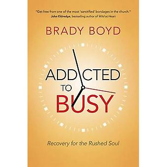 Addicted to Busy - Recovery for the Rushed Soul by Brady Boyd - 978078