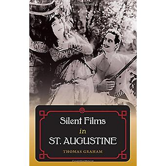 Silent Films in St. Augustine by Thomas Graham - 9780813054537 Book
