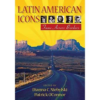 Latin American Icons - Fame Across Borders by Dianna C. Niebylski - Pa