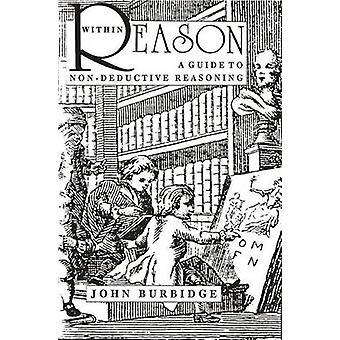 Within Reason - Guide to Non-deductive Reasoning by John W. Burbidge -