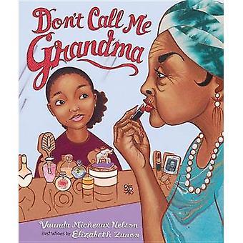 Don't Call Me Grandma by Vaunda Micheaux Nelson - Elizabeth Zunon - 9
