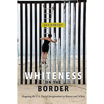 Whiteness on the Border - Mapping the US Racial Imagination in Brown a