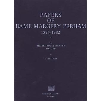 Papers of Dame Margery Perham in Rhodes House Library by Patricia M.