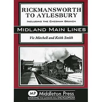 Rickmansworth to Aylesbury - Including the Chesham Branch by Vic Mitch