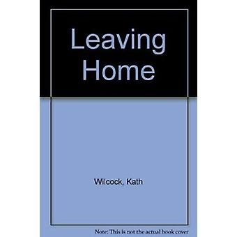 Leaving Home by Kath Wilcock - 9781905688005 Book