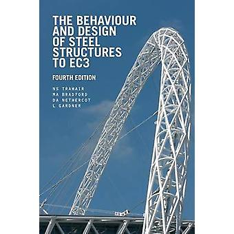 The Behaviour and Design of Steel Structures to EC3 by N. S. Trahair & M. A. Bradford & David Nethercot & Leroy Gardner
