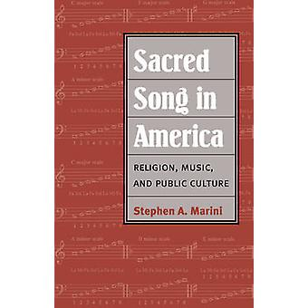 Sacred Song in America - Religion - Music - and Public Culture by Step