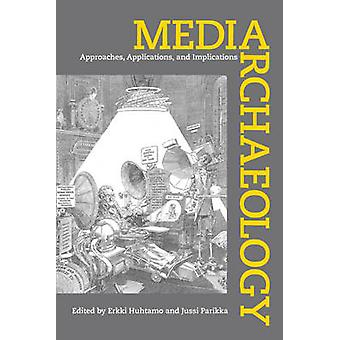 Media Archaeology - Approaches - Applications - and Implications by Er