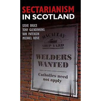 Sectarianism in Scotland by Steve Bruce - Tony Glendinning - Michael