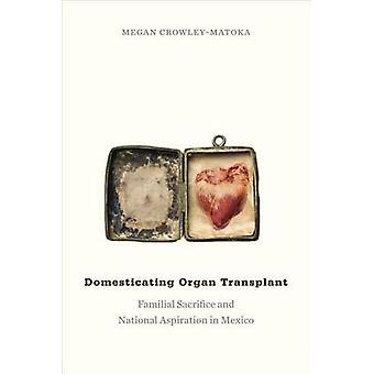 Domesticating Organ Transplant - Familial Sacrifice and National Aspir