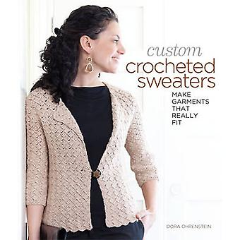 Custom Crocheted Sweaters - Make Garments That Really Fit by Dora Ohre