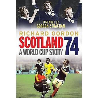 74 - une histoire de coupe du monde en Écosse par Richard Gordon - livre 9781845027490