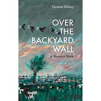 Over the Backyard Wall - A Memory Book by Over the Backyard Wall - A Me