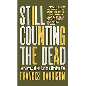 Still Counting the Dead - Survivors of Sri Lanka's Hidden War by Franc