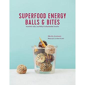Superfood Energy Balls & Bites - Nutrient-Rich - Healthful & Wholesome