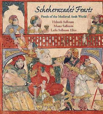 Scheherazade& 039;s Feasts - Foods of the Medieval Arab World by Habeeb Sal