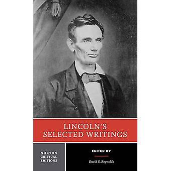 Lincoln's Selected Writings - Authoritative Texts  - Lincoln in His Era