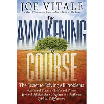 The Awakening Course - The Secret to Solving All Problems by Joe Vital