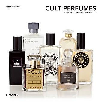 Cult Perfumes - The World's Most Exclusive Perfumeries by Tessa Willia