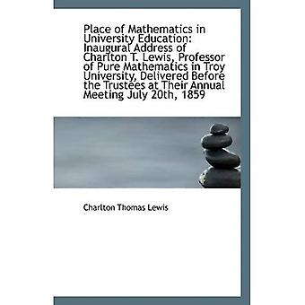Place of Mathematics in University Education: Inaugural Address of Charlton T. Lewis, Profes...