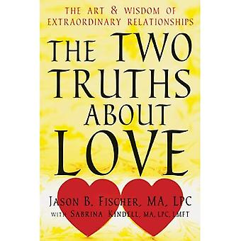 Two Truths about Love: The Art and Wisdom of Extraordinary Relationships