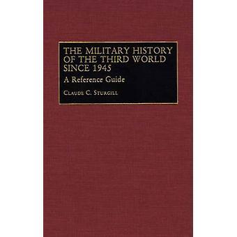 Die militärische Geschichte der dritten Welt seit 1945 ein Nachschlagewerk von Sturgill & Claude C.