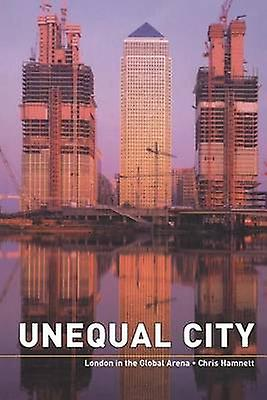 Unequal City  London in the Global Arena by Hamnett & Chris