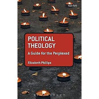 Politisk teologi en Guide för den förbryllade av Phillips & Elizabeth