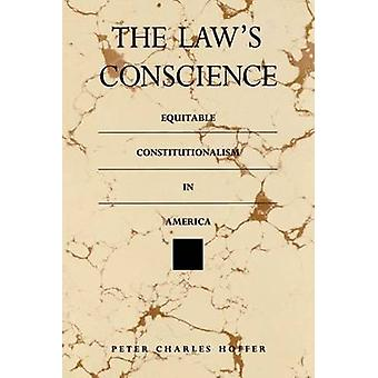 The Laws Conscience Equitable Constitutionalism in America by Hoffer & Peter Charles
