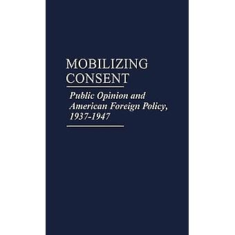 Mobilizing Consent Public Opinion and American Foreign Policy 19371947 by Leigh & Michael