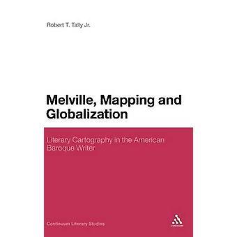 Melville kortlægning og globalisering litterære kartografi i den amerikanske barokke forfatter af Tally & Jr.
