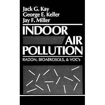 Indoor Air Pollution Radon Bioaerosole und VOC von Kay & Jack G.