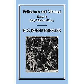 Politiker und virtuosen Essays über die Geschichte der frühen Neuzeit von Koenigsberger & H. G.