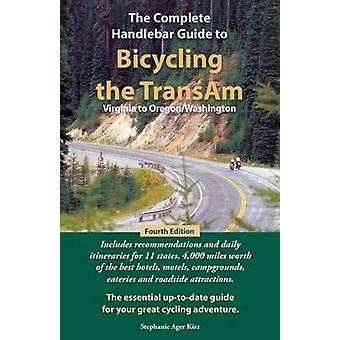 The Complete Handlebar Guide to Bicycling the Transam Virginia to OregonWashington by Kirz & Stephanie Ager